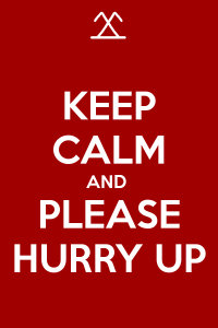 keep-calm-and-please-hurry-up